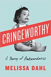 Cringeworthy -- A Theory of Awkwardness by Melissa Dahl