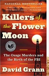 The Killer of the Flower Moon: The Osage Murders and the Birth of the FBI by David Grann